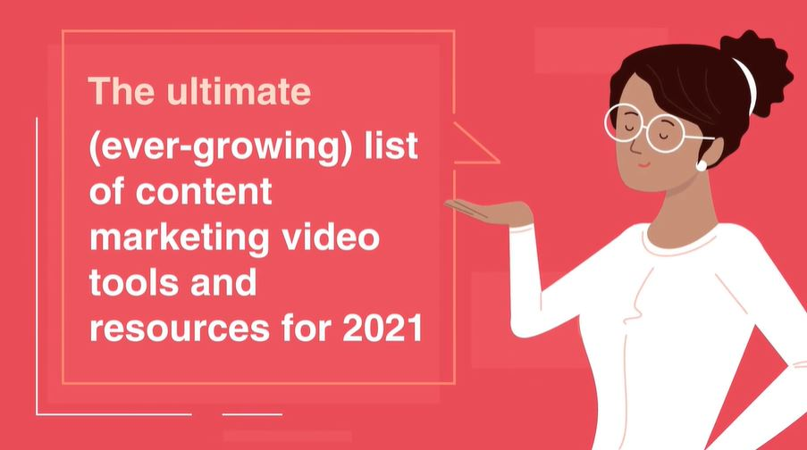The ultimate (ever-growing) list of content marketing video tools and resources for 2021